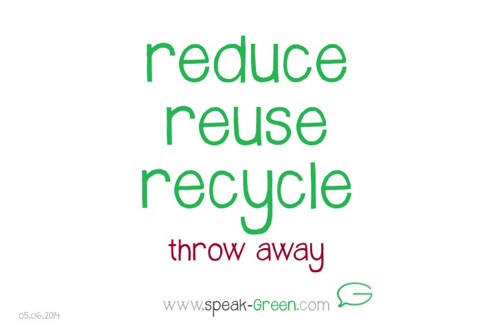 2014-06-05 - reduce, reuse, recycle
