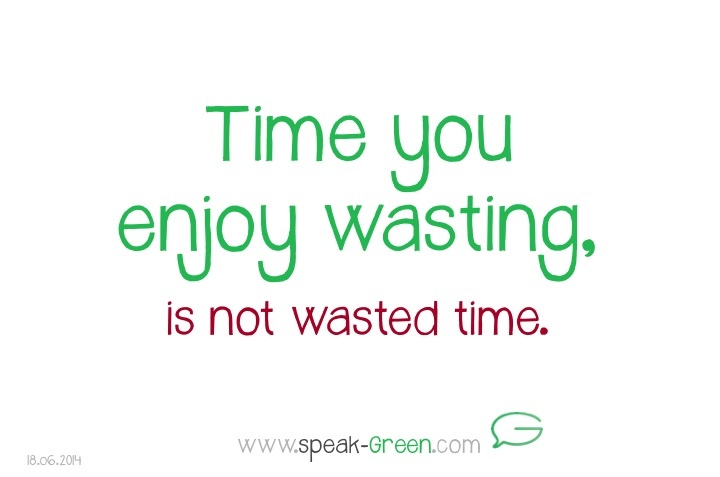 2014-06-18 - time you enjoy wasting