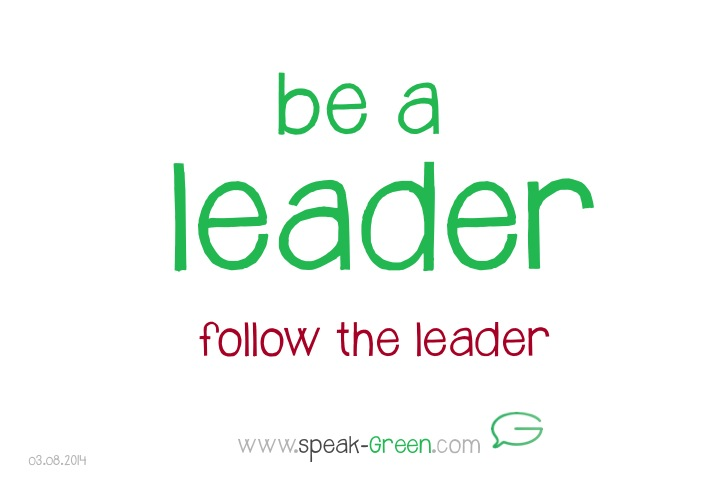 2014-08-03 - be a leader