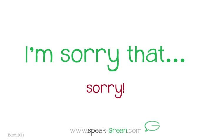 2014-08-18 - I'm sorry that...