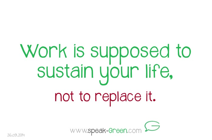 2014-09-26 - work sustains life