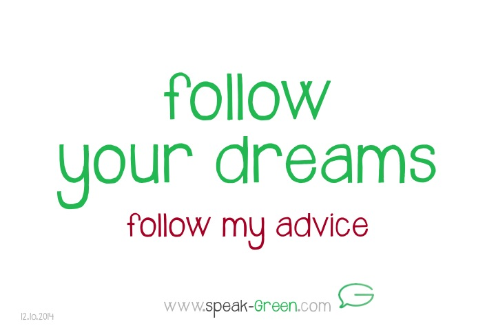 2014-10-12 - follow your dreams