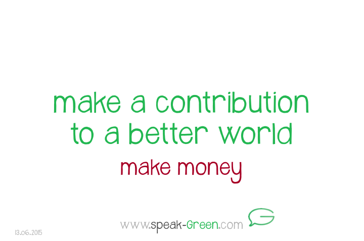 2015-06-13 - contribution to a better world