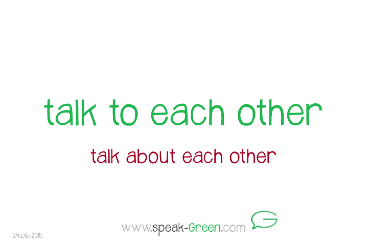 2015-06-24 - talk to each other