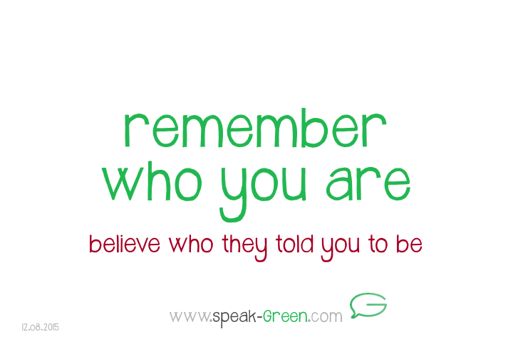 2015-08-12 - remember who you are