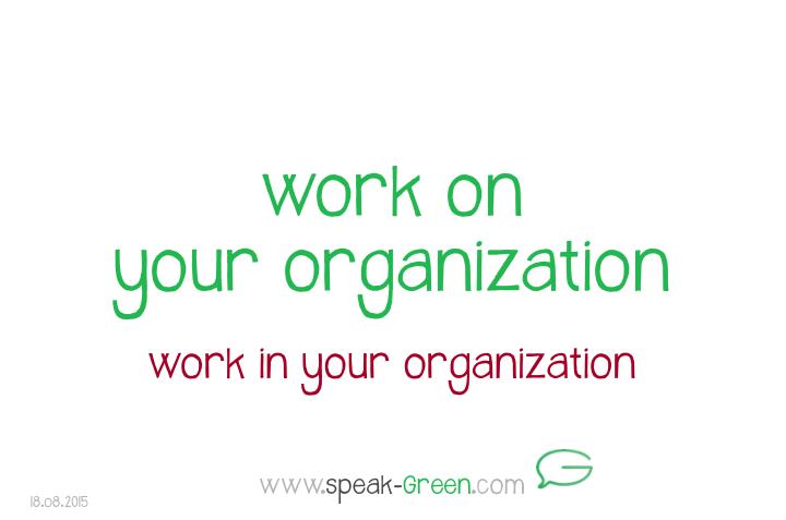2015-08-18 - work on your organization