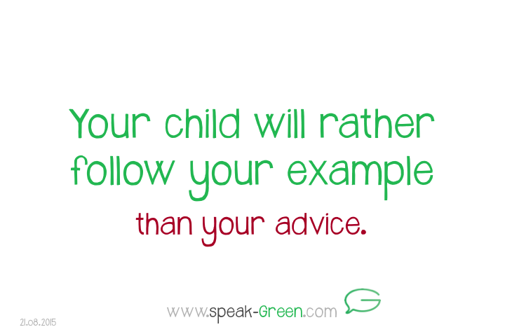 2015-08-21 - your child will rather follow your example