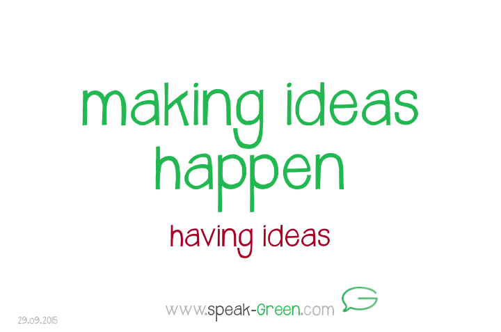 2015-09-29 - making ideas happen