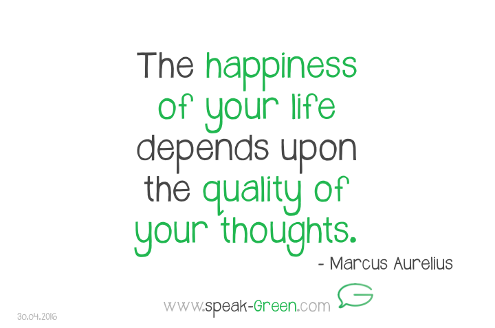 2016-04-30 - happiness = quality of your thoughts