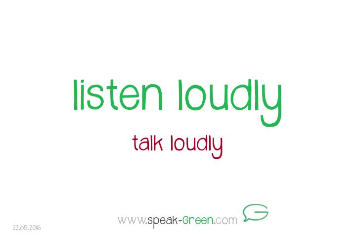2016-05-22 - listen loudly