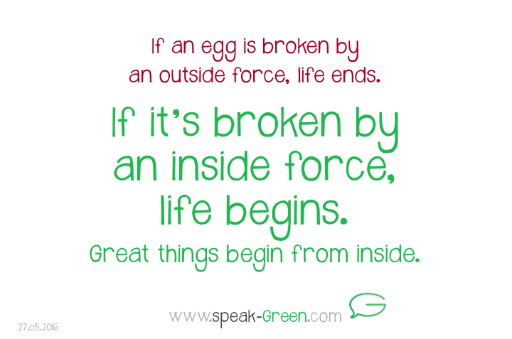 2016-05-27 - if broken by inside force, life begins