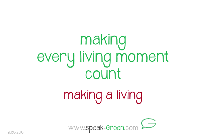 2016-06-21 - making every living moment count