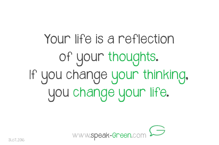 2016-07-31 - your life is a reflection of your thoughts