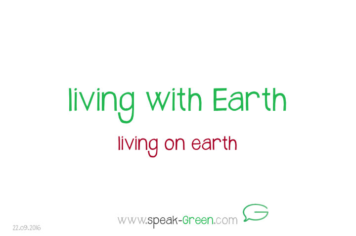 2016-09-22 - living with Earth