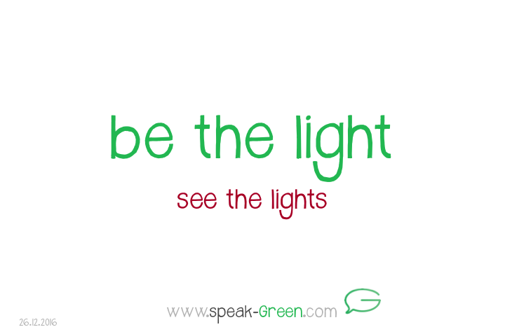 2016-12-26 - be the light