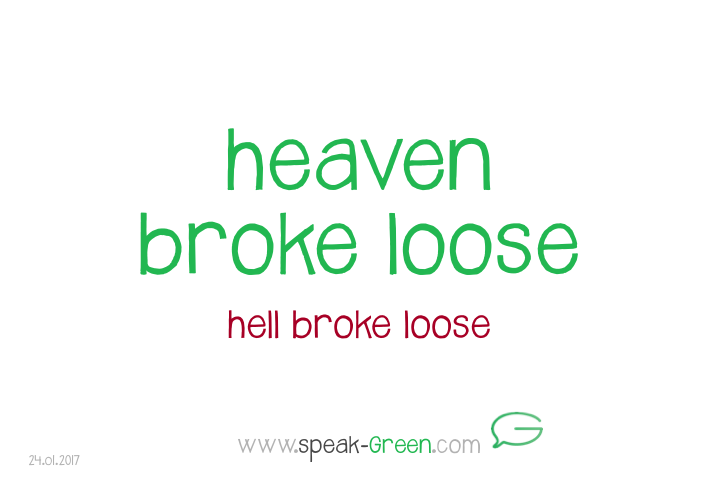 2017-01-24 - heaven broke loose