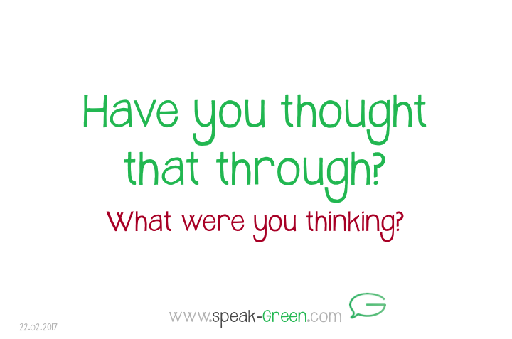 2017-02-22 - have you thought that through