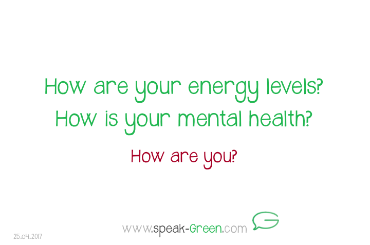 2017-04-25 - how are your energy levels and your mental health?