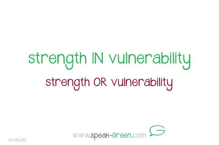 2017-09-04 - strength IN vulnerability