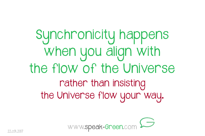 2017-09-22 - synchronicity, alligned with the flow of the Universe