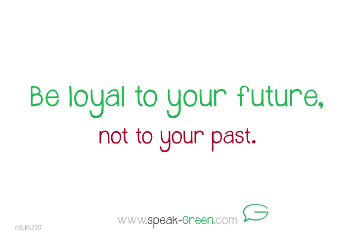 2017-10-06 - be loyal to your future