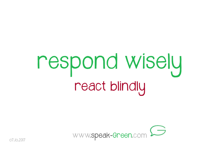 2017-10-07 - respond wisely