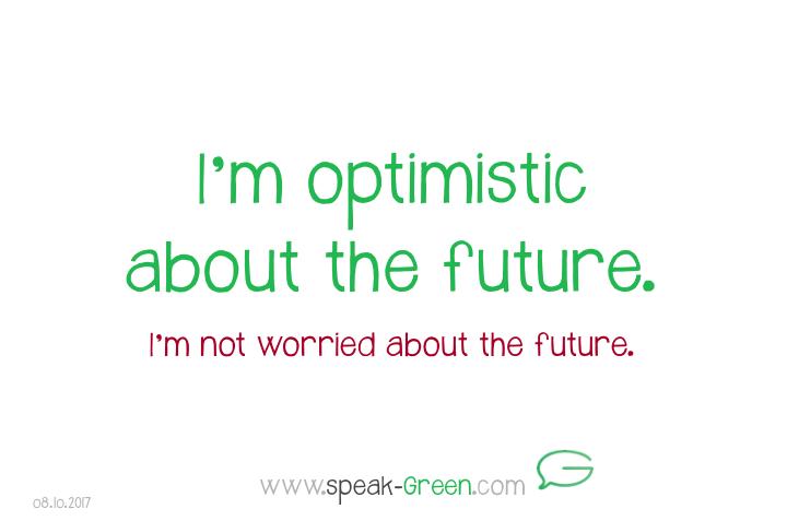 2017-10-08 - optimistic about the future