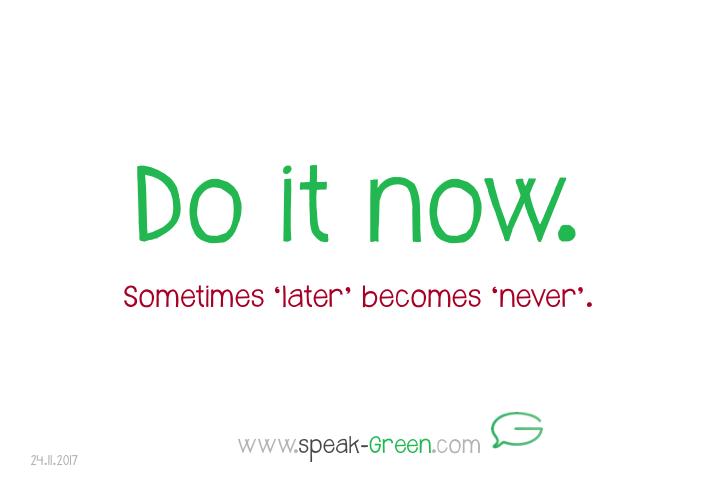 2017-11-24 - do it now