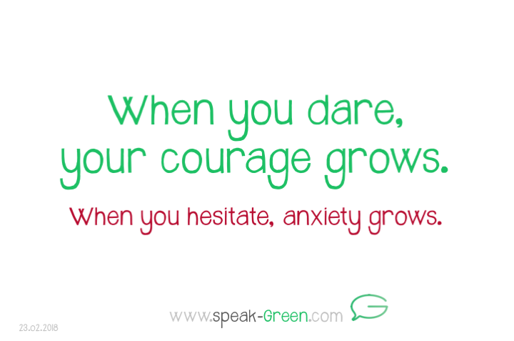 2018-02-23 - when you dare, your courage grows
