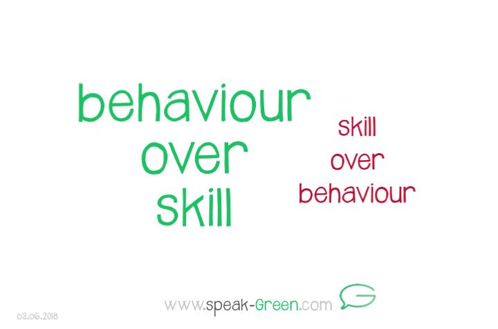 2018-06-03 - behaviour over skill