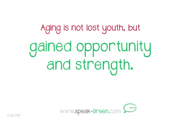 2018-08-17 - age is gained opportunity and strength
