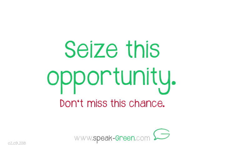 2018-09-02 - seize this opportunity