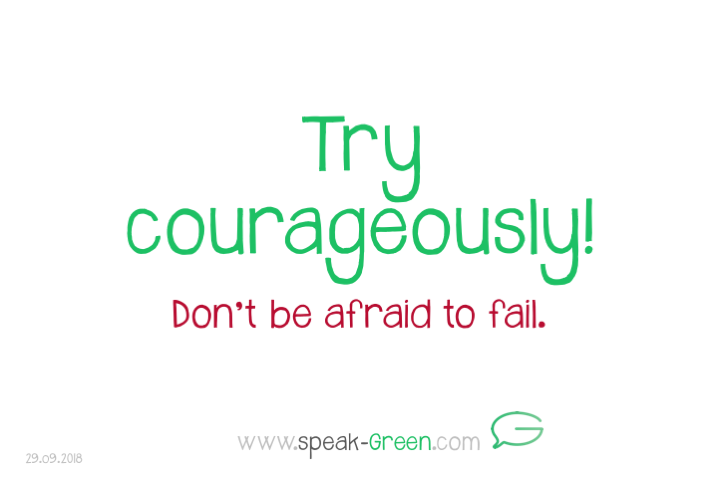 2018-09-29 - try courageously