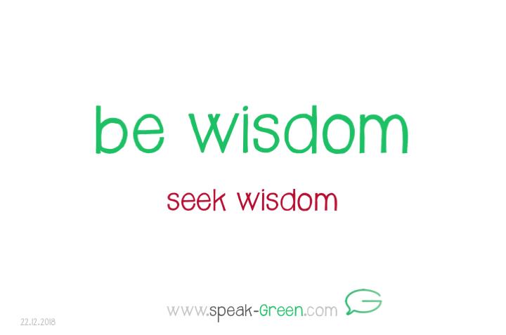 2018-12-22 - be wisdom