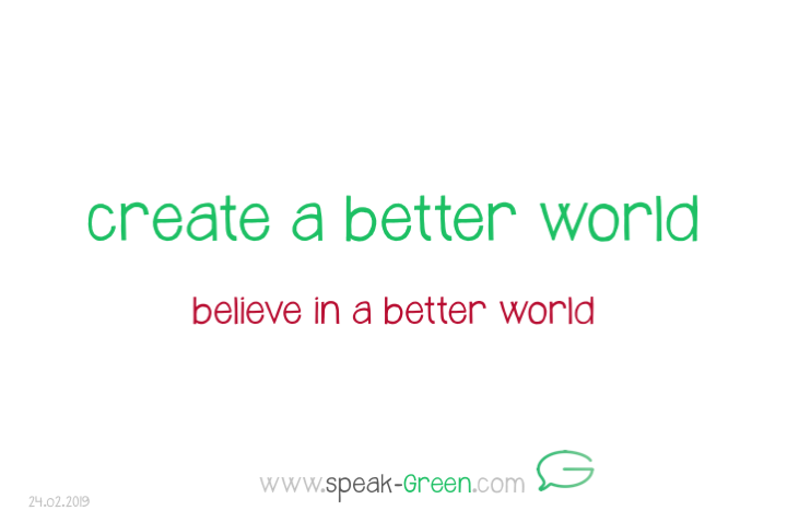 2019-02-24 - create a better world